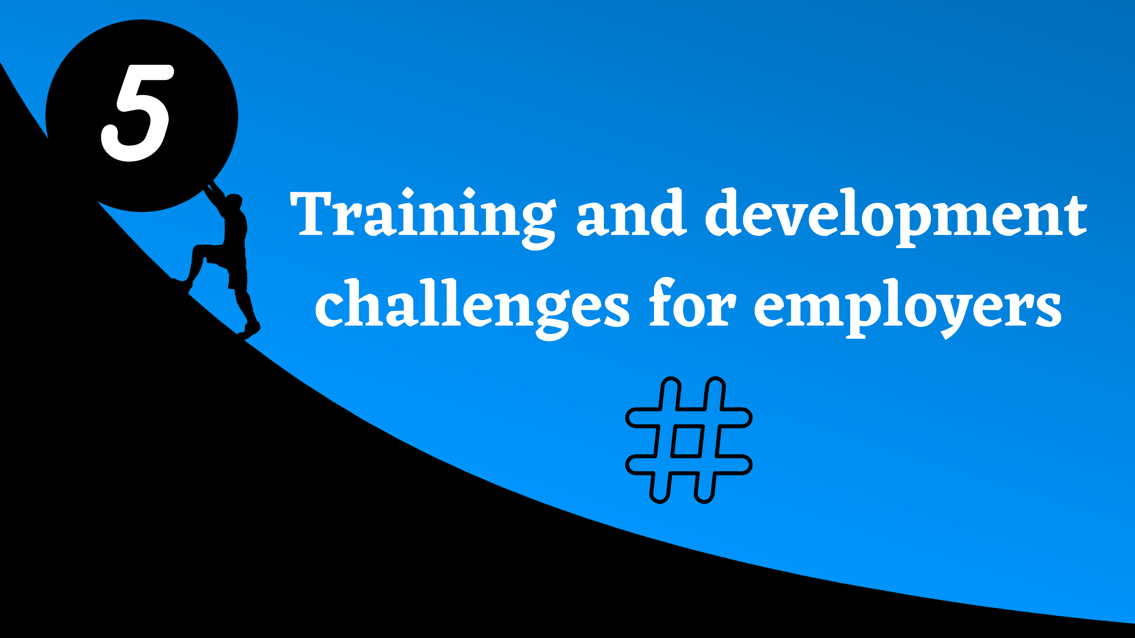 Training and development challenges for employers and ways to solve them